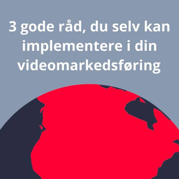 3 gode råd, du selv kan implementere i din videomarkedsføring